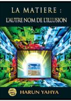 La matière – l'autre nom de l'illusion